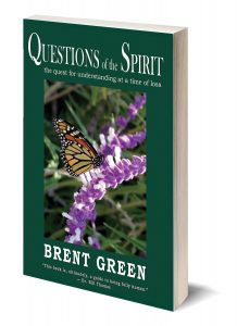 Questions of the Spirit by Brent Green, a book to mitigate suffering after loss.